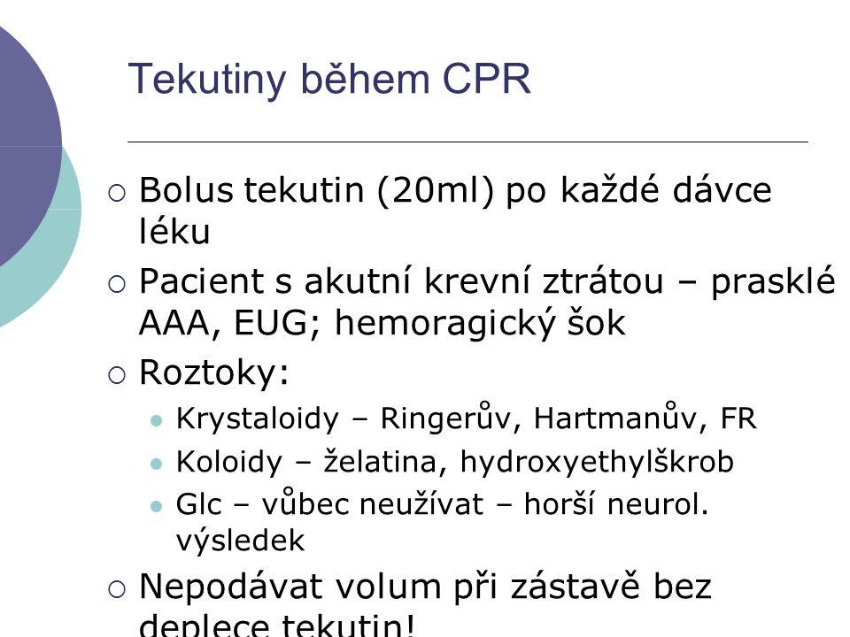 Tekutiny během CPR  Bolus tekutin (20ml) po každé dávce léku  Pacient s akutní krevní ztrátou – prasklé AAA, EUG; hemoragický šok  Roztoky: Krystal