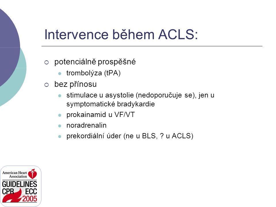 Intervence během ACLS:  potenciálně prospěšné trombolýza (tPA)  bez přínosu stimulace u asystolie (nedoporučuje se), jen u symptomatické bradykardie