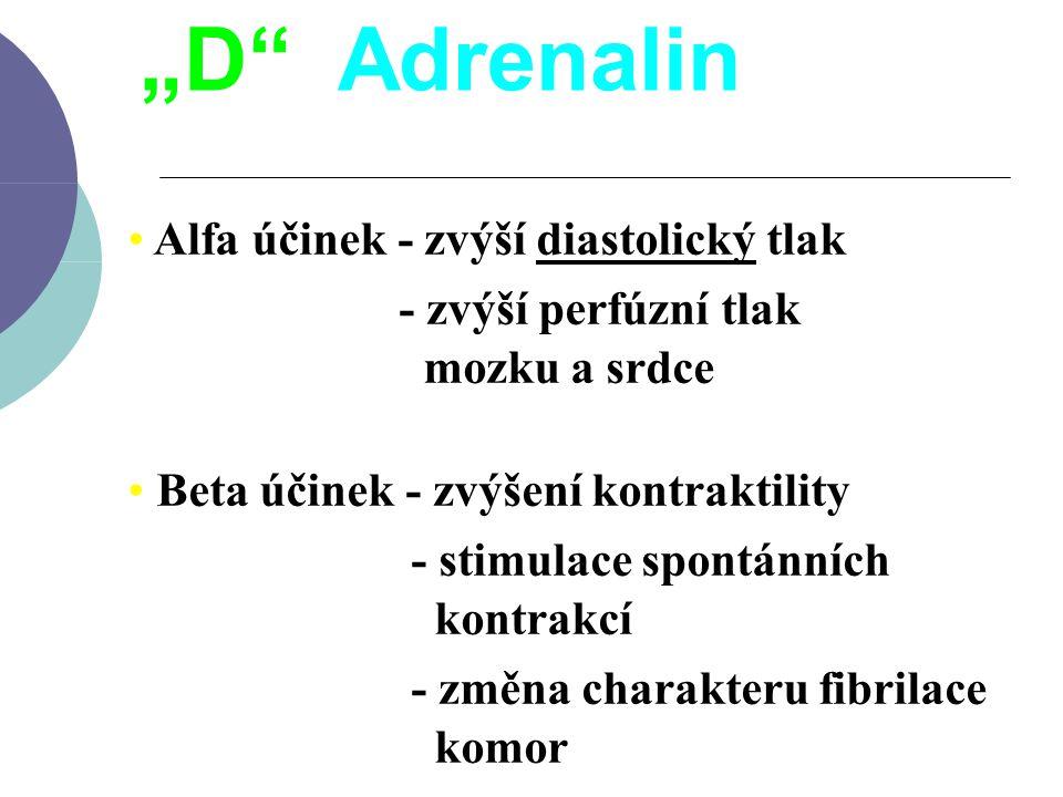 """""""D"""" Adrenalin Alfa účinek - zvýší diastolický tlak - zvýší perfúzní tlak mozku a srdce Beta účinek - zvýšení kontraktility - stimulace spontánních kon"""