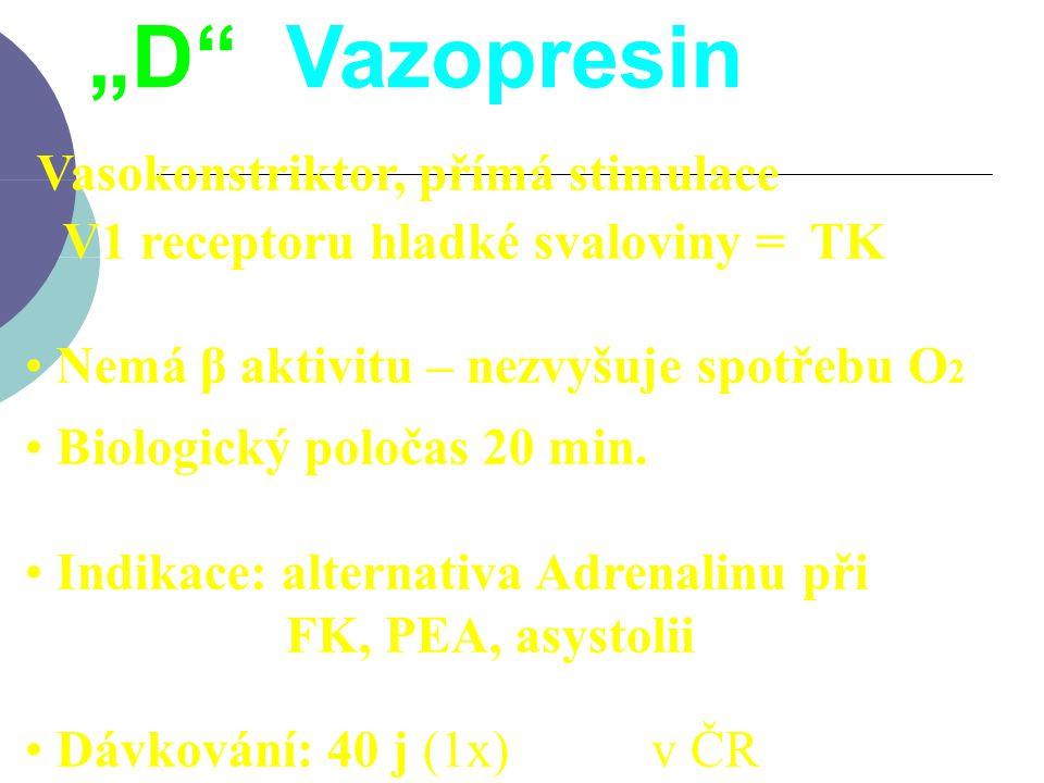 """""""D"""" Vazopresin Vasokonstriktor, přímá stimulace V1 receptoru hladké svaloviny =  TK Nemá β aktivitu – nezvyšuje spotřebu O 2 Biologický poločas 20 mi"""