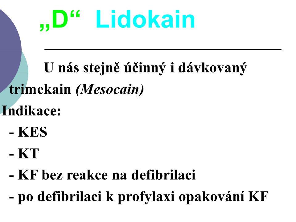"""U nás stejně účinný i dávkovaný trimekain (Mesocain) Indikace: - KES - KT - KF bez reakce na defibrilaci - po defibrilaci k profylaxi opakování KF """"D"""""""