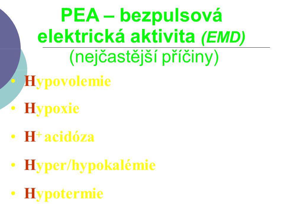 Hypovolemie Hypoxie H acidóza Hyper/hypokalémie Hypotermie + PEA – bezpulsová elektrická aktivita (EMD) (nejčastější příčiny)