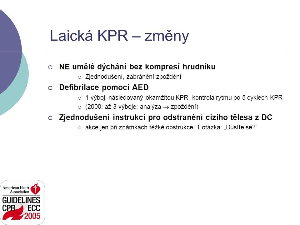 Laická KPR – změny  NE umělé dýchání bez kompresí hrudníku  Zjednodušení, zabránění zpoždění  Defibrilace pomocí AED  1 výboj, následovaný okamžit