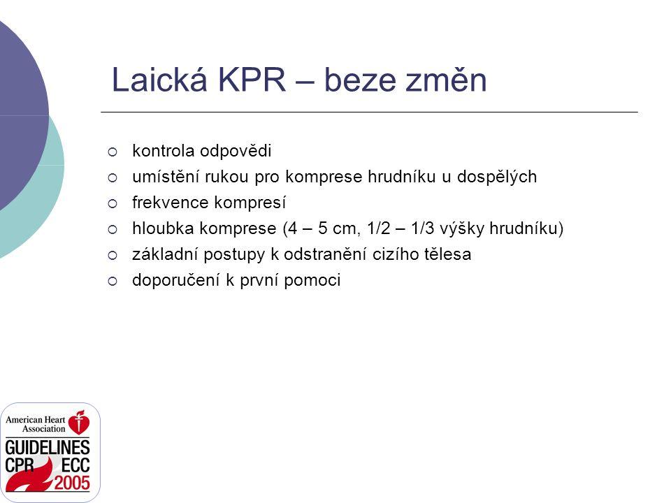 Laická KPR – beze změn  kontrola odpovědi  umístění rukou pro komprese hrudníku u dospělých  frekvence kompresí  hloubka komprese (4 – 5 cm, 1/2 –