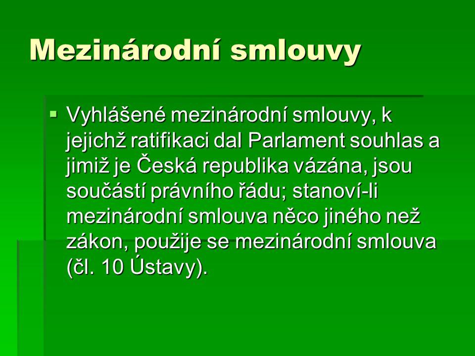 Mezinárodní smlouvy  Vyhlášené mezinárodní smlouvy, k jejichž ratifikaci dal Parlament souhlas a jimiž je Česká republika vázána, jsou součástí právn
