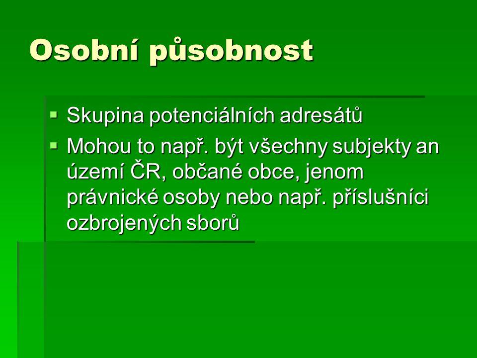 Osobní působnost  Skupina potenciálních adresátů  Mohou to např. být všechny subjekty an území ČR, občané obce, jenom právnické osoby nebo např. pří