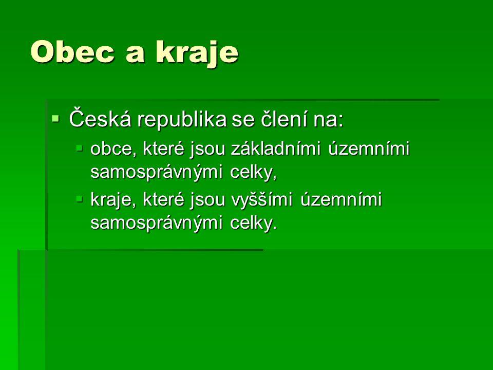 Obec a kraje  Česká republika se člení na:  obce, které jsou základními územními samosprávnými celky,  kraje, které jsou vyššími územními samospráv