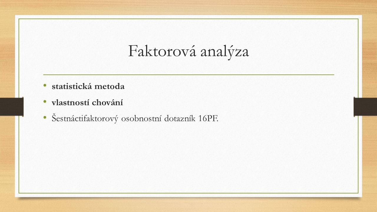 Faktorová analýza statistická metoda vlastností chování Šestnáctifaktorový osobnostní dotazník 16PF.