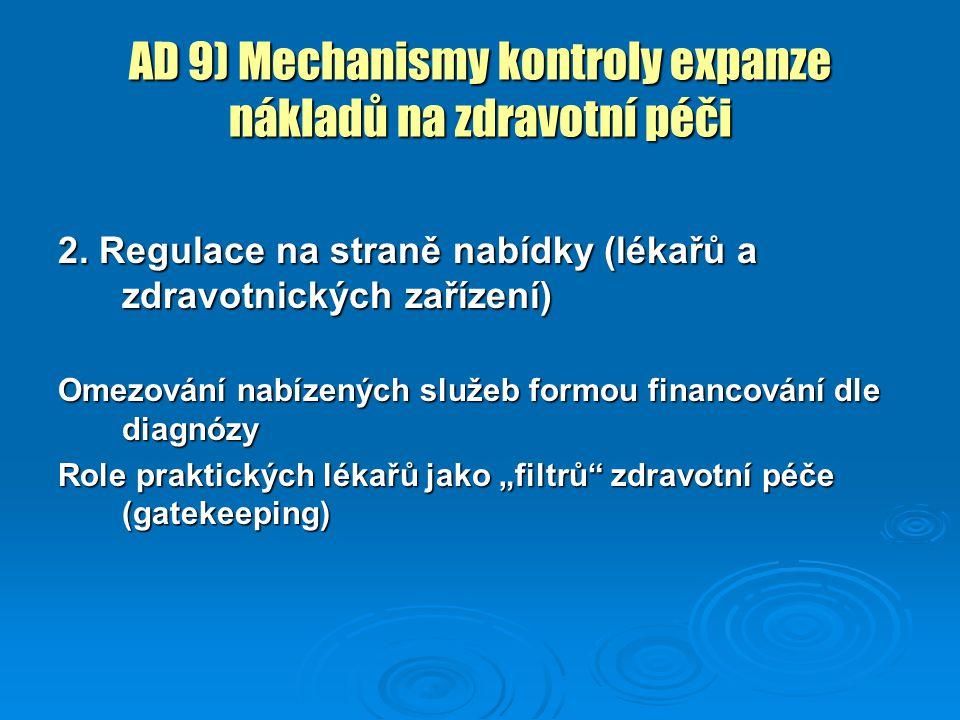 AD 9) Mechanismy kontroly expanze nákladů na zdravotní péči 2. Regulace na straně nabídky (lékařů a zdravotnických zařízení) Omezování nabízených služ