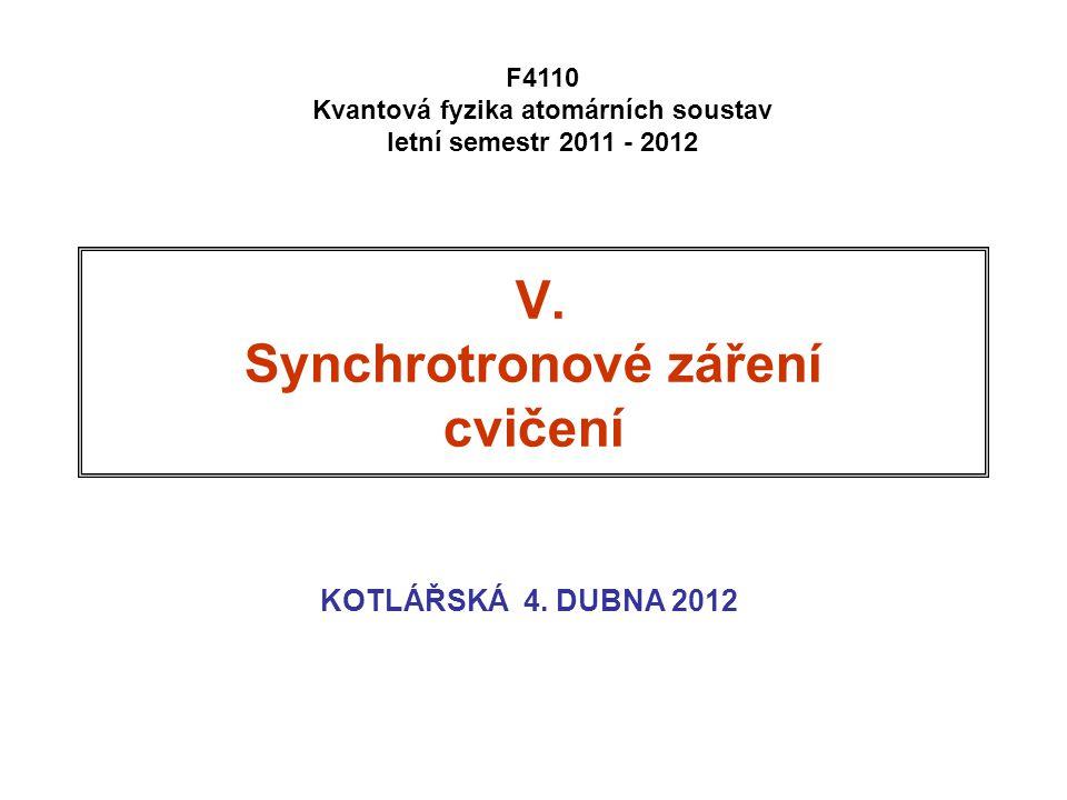 V. Synchrotronové záření cvičení KOTLÁŘSKÁ 4.
