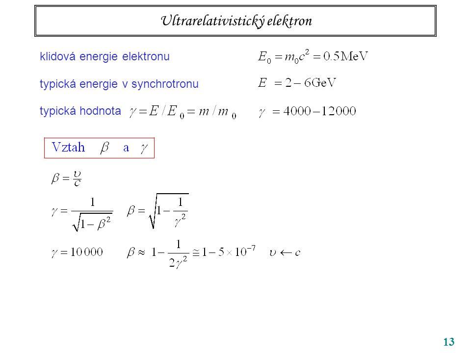 13 Ultrarelativistický elektron klidová energie elektronu typická energie v synchrotronu typická hodnota