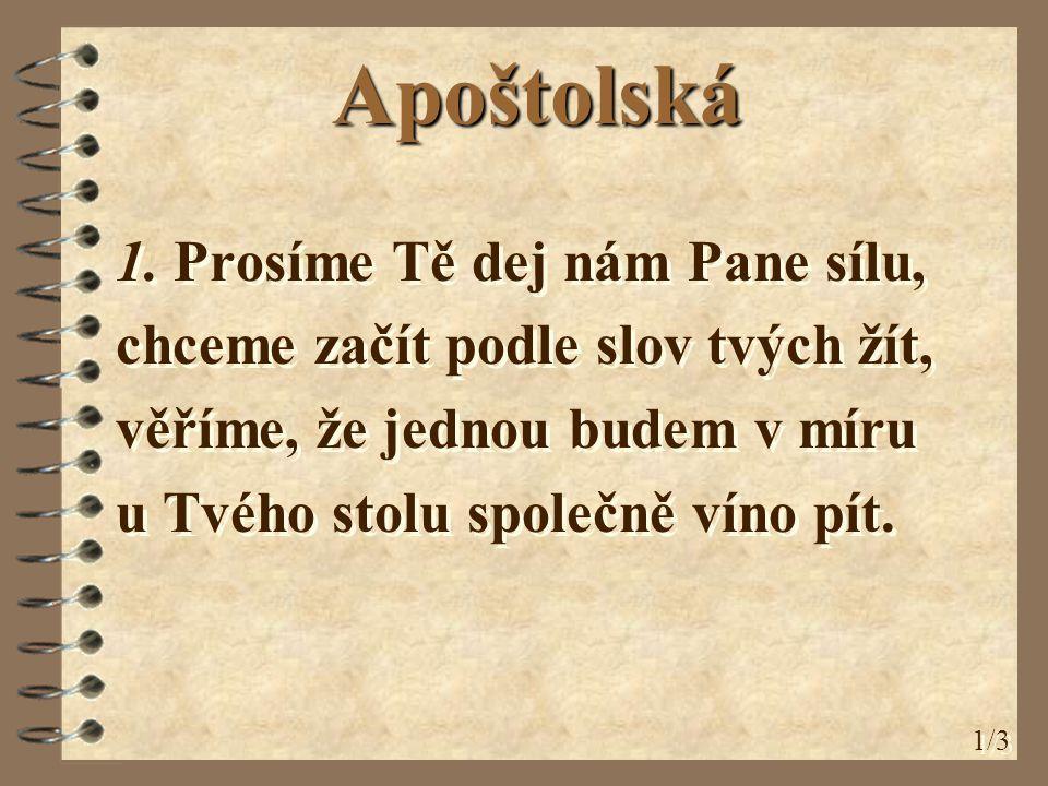Apoštolská 1. Prosíme Tě dej nám Pane sílu, chceme začít podle slov tvých žít, věříme, že jednou budem v míru u Tvého stolu společně víno pít. 1. Pros