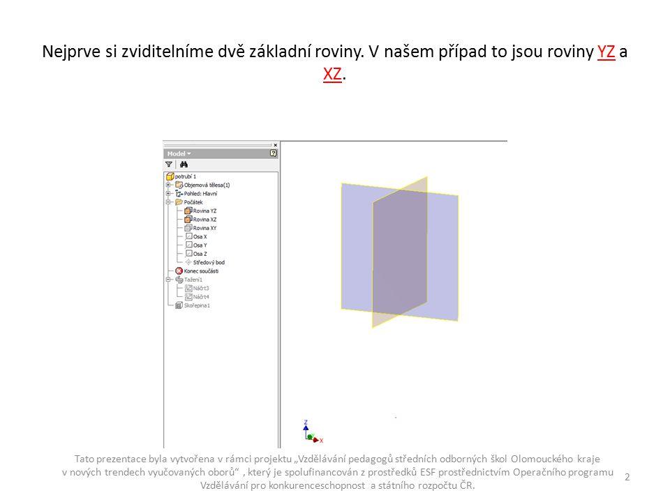 Nejprve si zviditelníme dvě základní roviny. V našem případ to jsou roviny YZ a XZ.