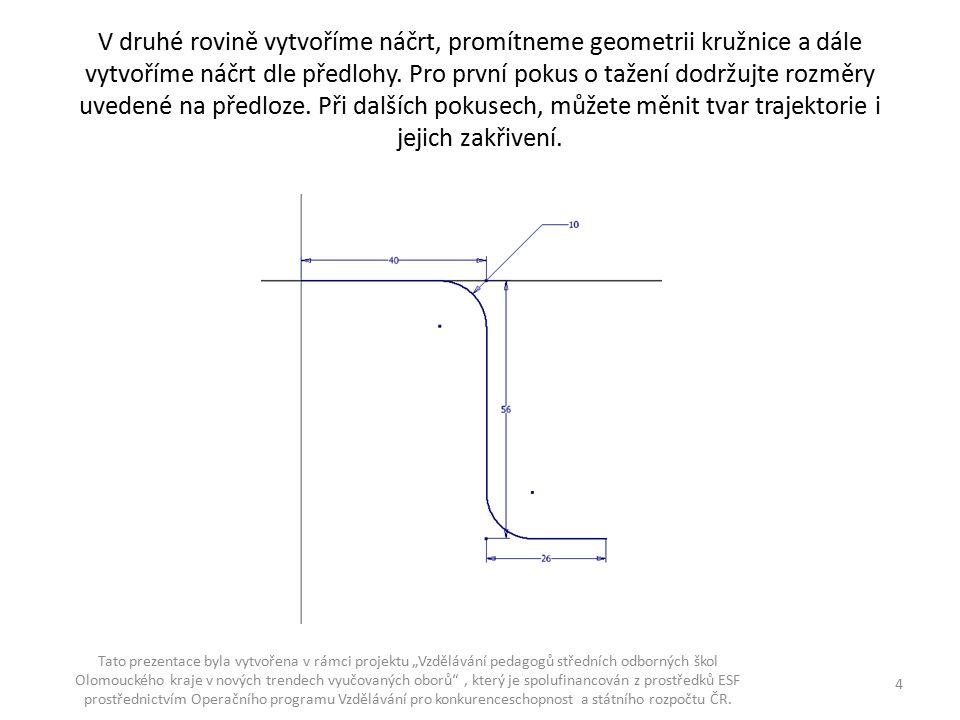 V druhé rovině vytvoříme náčrt, promítneme geometrii kružnice a dále vytvoříme náčrt dle předlohy. Pro první pokus o tažení dodržujte rozměry uvedené