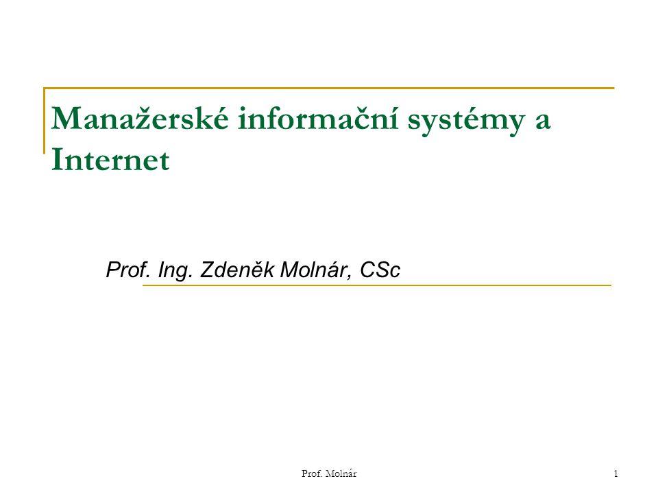 Prof. Molnár1 Manažerské informační systémy a Internet Prof. Ing. Zdeněk Molnár, CSc