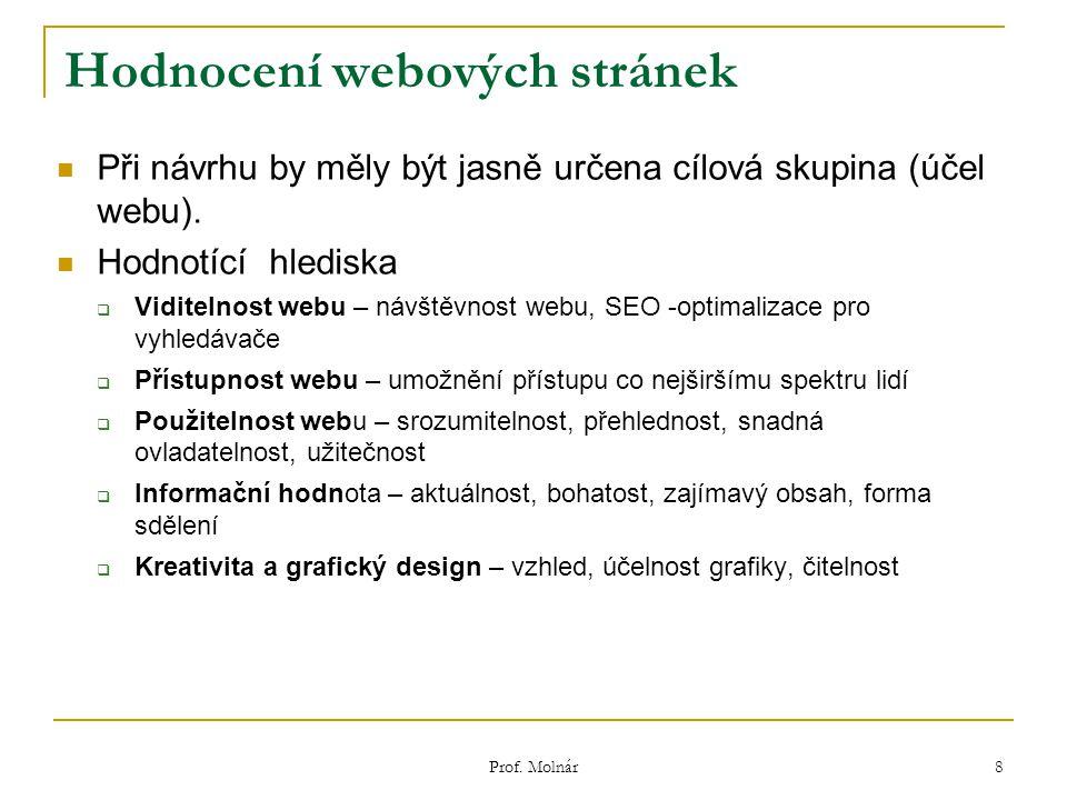 Hodnocení webových stránek Při návrhu by měly být jasně určena cílová skupina (účel webu).