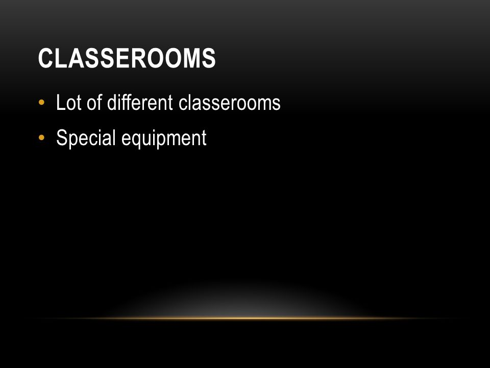 CLASSEROOMS Lot of different classerooms Special equipment