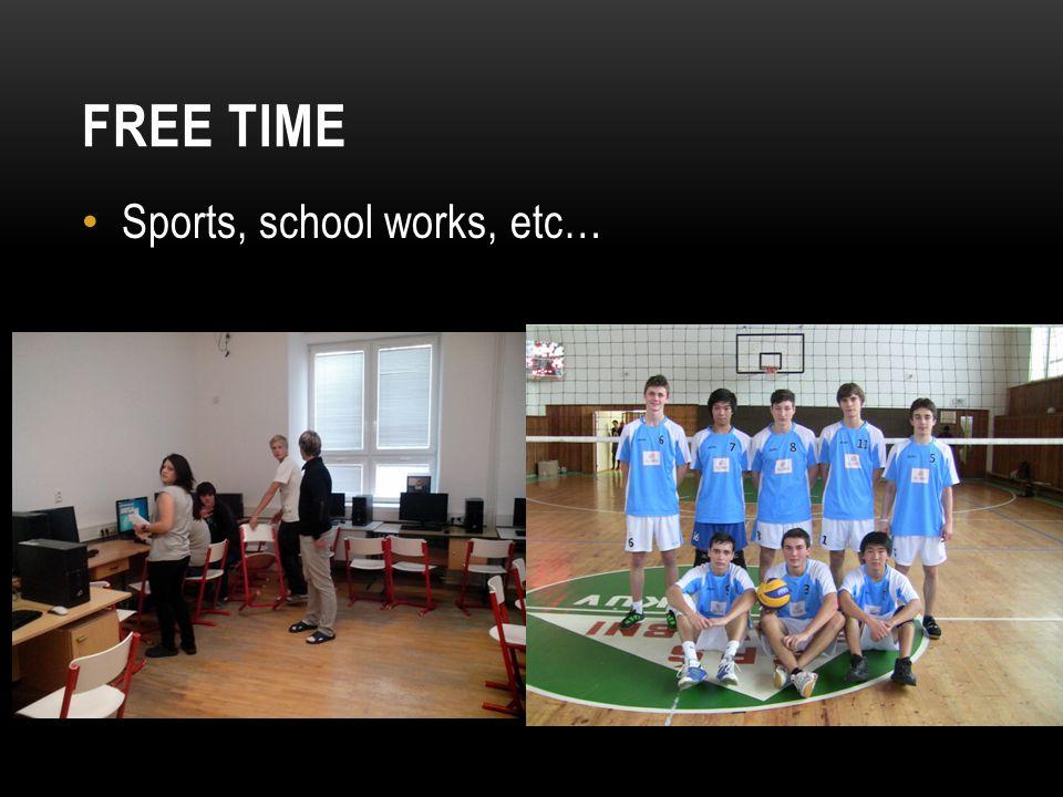 FREE TIME Sports, school works, etc…