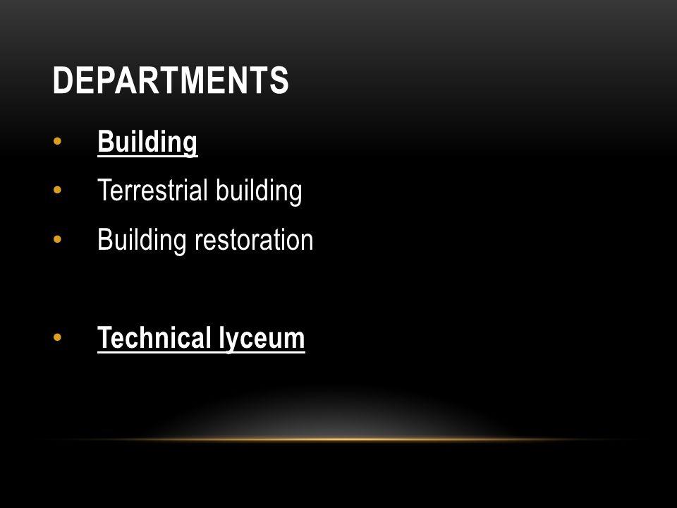 DEPARTMENTS Building Terrestrial building Building restoration Technical lyceum