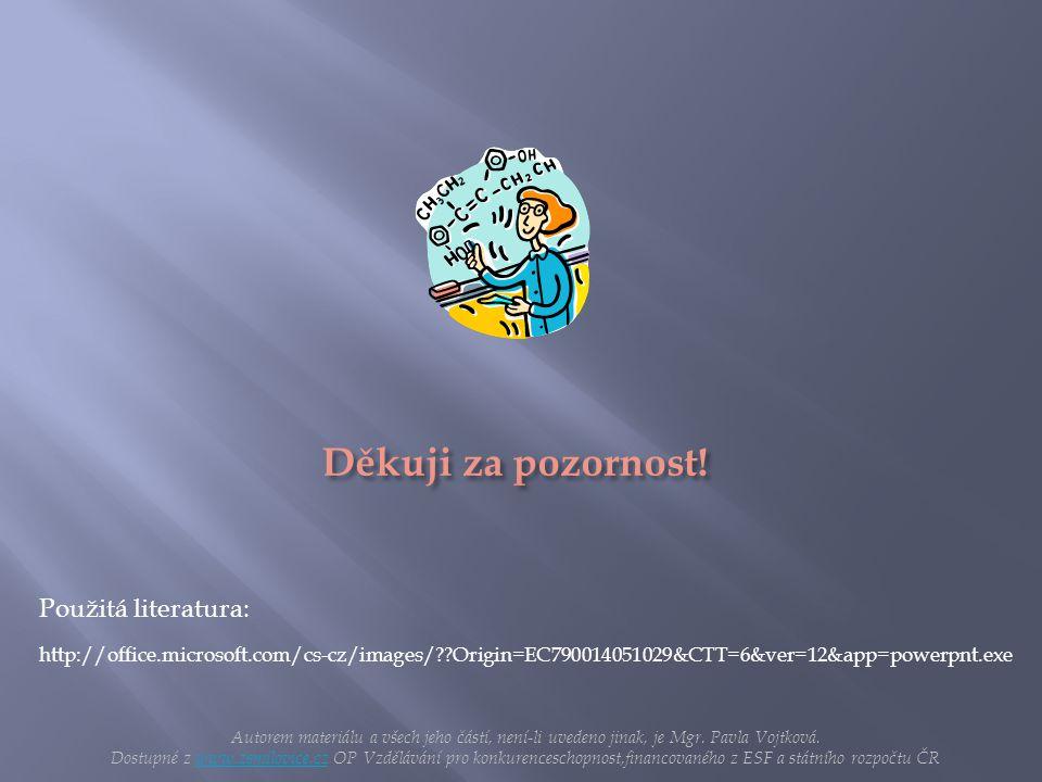 Použitá literatura: http://office.microsoft.com/cs-cz/images/??Origin=EC790014051029&CTT=6&ver=12&app=powerpnt.exe Autorem materiálu a všech jeho část
