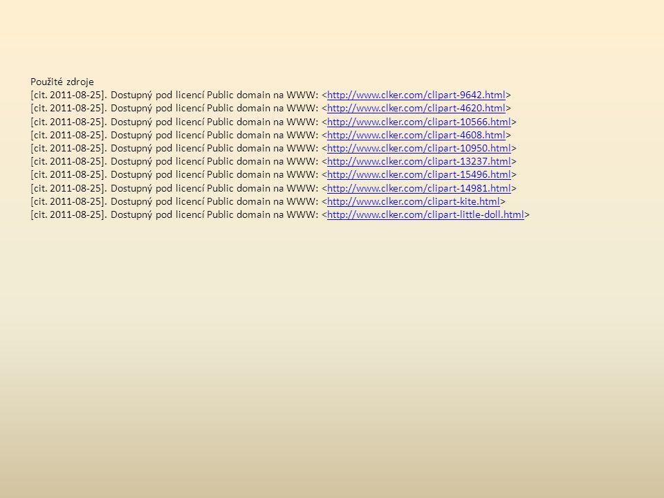 Použité zdroje [cit. 2011-08-25]. Dostupný pod licencí Public domain na WWW: http://www.clker.com/clipart-9642.html [cit. 2011-08-25]. Dostupný pod li