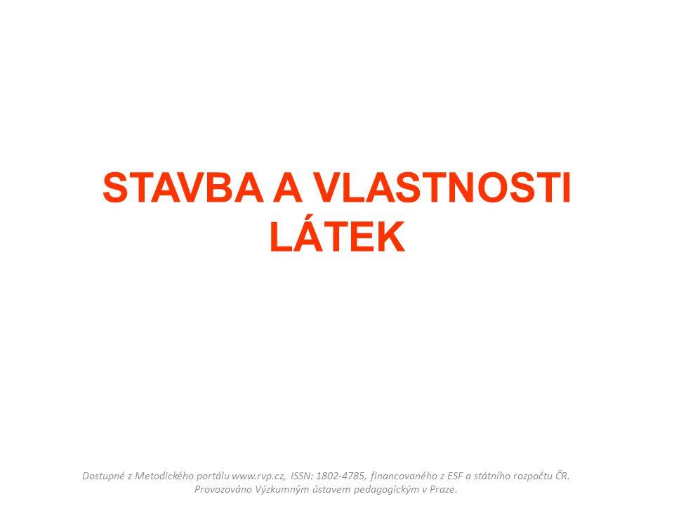 STAVBA A VLASTNOSTI LÁTEK Dostupné z Metodického portálu www.rvp.cz, ISSN: 1802-4785, financovaného z ESF a státního rozpočtu ČR.