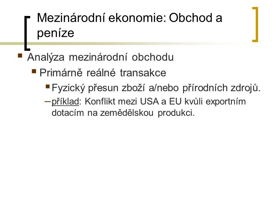  Analýza mezinárodní obchodu  Primárně reálné transakce  Fyzický přesun zboží a/nebo přírodních zdrojů. – příklad: Konflikt mezi USA a EU kvůli exp