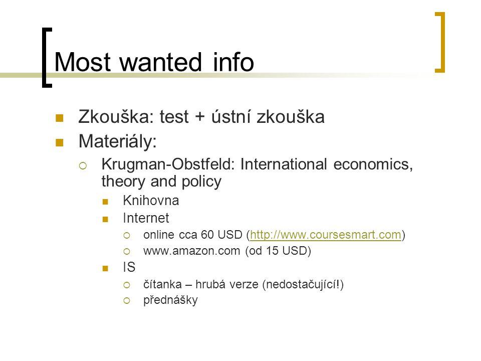 Most wanted info Zkouška: test + ústní zkouška Materiály:  Krugman-Obstfeld: International economics, theory and policy Knihovna Internet  online cc