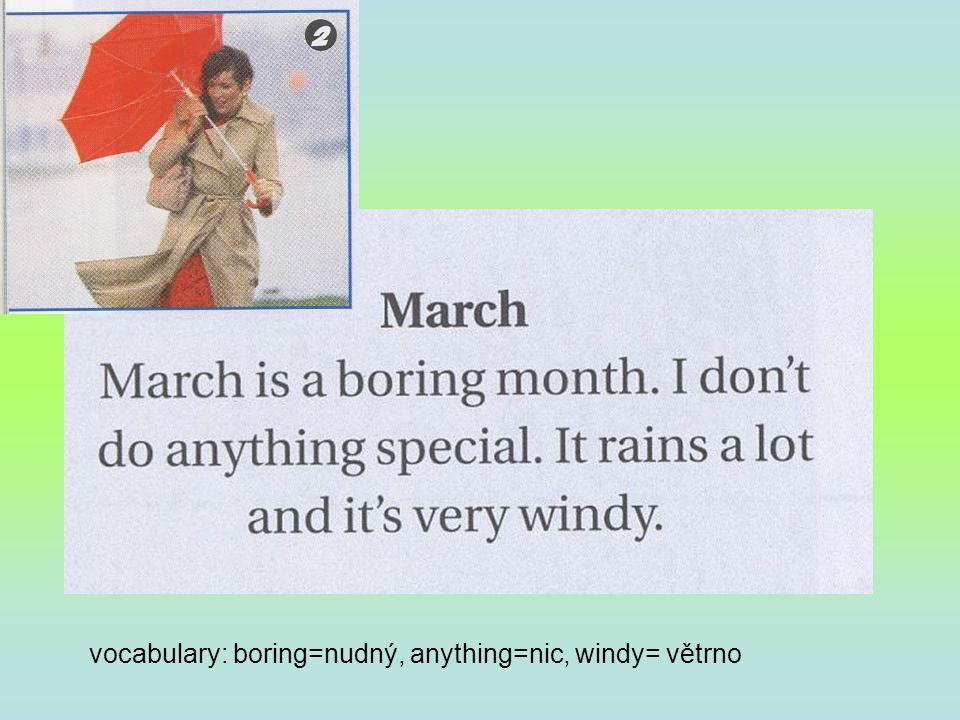 vocabulary: boring=nudný, anything=nic, windy= větrno