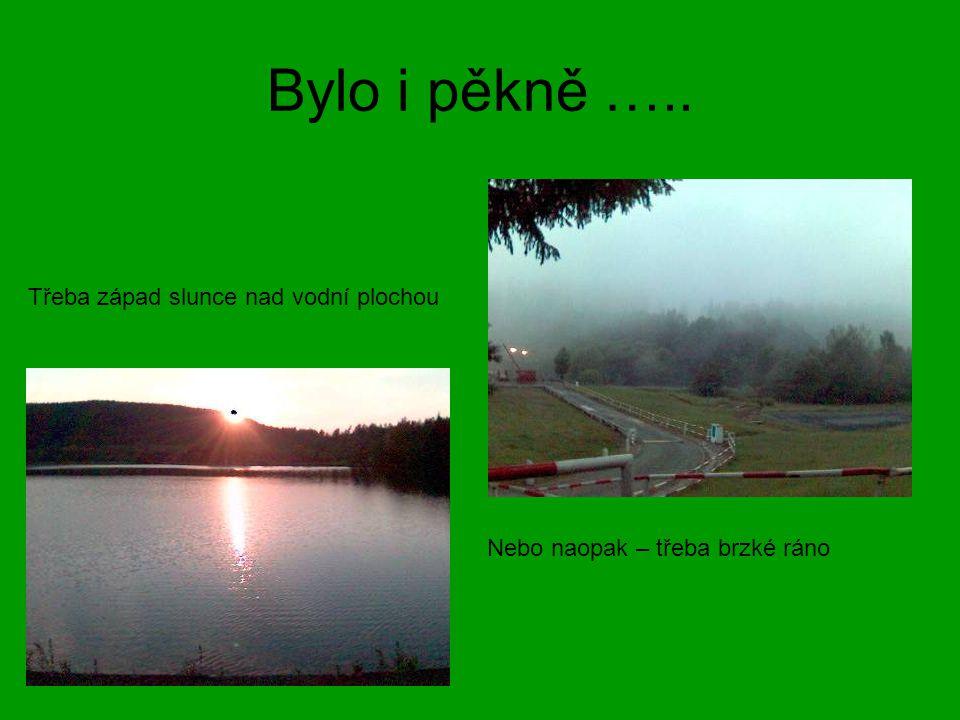 Bylo i pěkně ….. Třeba západ slunce nad vodní plochou Nebo naopak – třeba brzké ráno