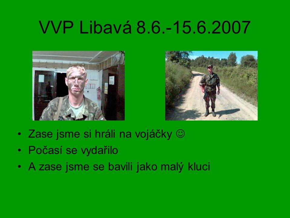 VVP Libavá 8.6.-15.6.2007 Zase jsme si hráli na vojáčky Počasí se vydařilo A zase jsme se bavili jako malý kluci