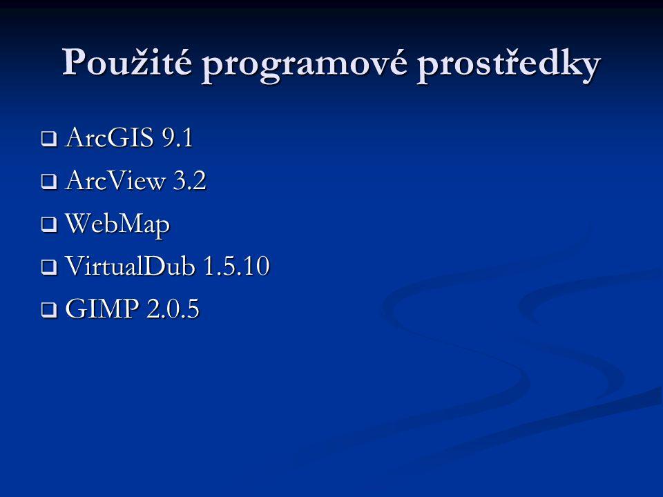 Použité programové prostředky  ArcGIS 9.1  ArcView 3.2  WebMap  VirtualDub 1.5.10  GIMP 2.0.5
