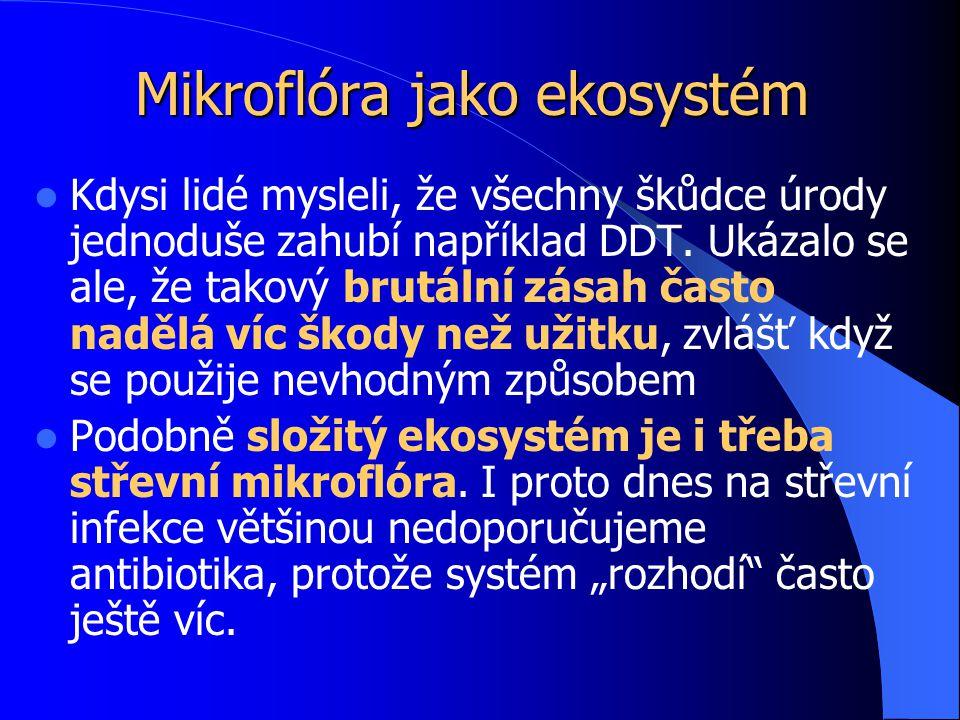 Mikroflóra jako ekosystém Kdysi lidé mysleli, že všechny škůdce úrody jednoduše zahubí například DDT.