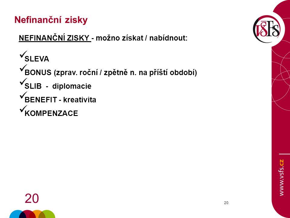20 20. NEFINANČNÍ ZISKY - možno získat / nabídnout: SLEVA BONUS (zprav.