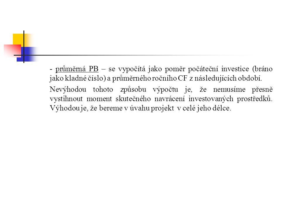 - průměrná PB – se vypočítá jako poměr počáteční investice (bráno jako kladné číslo) a průměrného ročního CF z následujících období.
