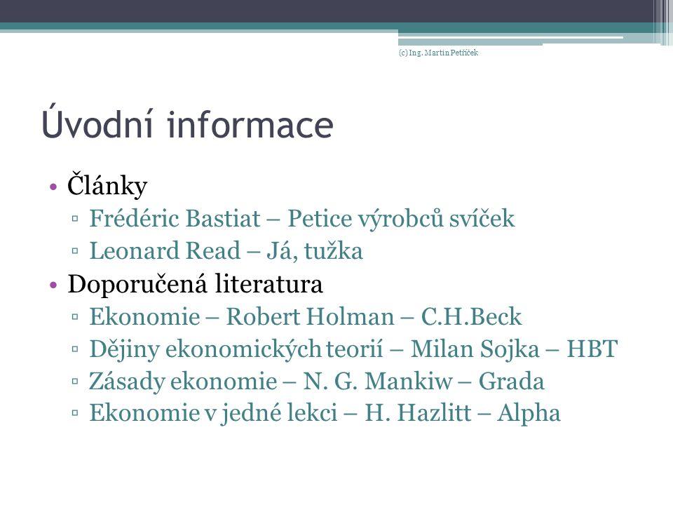 Úvodní informace Články ▫Frédéric Bastiat – Petice výrobců svíček ▫Leonard Read – Já, tužka Doporučená literatura ▫Ekonomie – Robert Holman – C.H.Beck