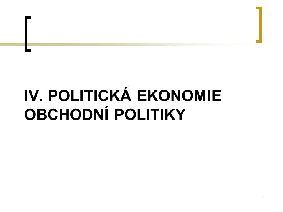1 IV. POLITICKÁ EKONOMIE OBCHODNÍ POLITIKY