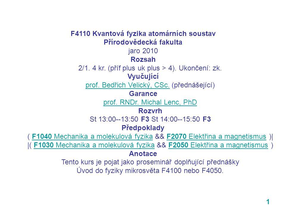 1 F4110 Kvantová fyzika atomárních soustav Přírodovědecká fakulta jaro 2010 Rozsah 2/1.
