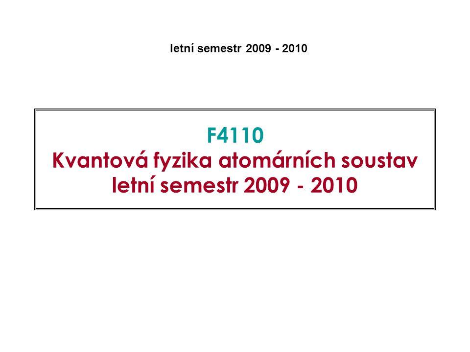 F4110 Kvantová fyzika atomárních soustav letní semestr 2009 - 2010 letní semestr 2009 - 2010