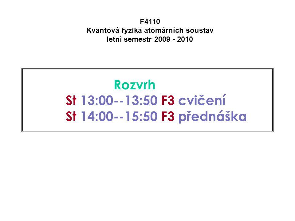 Rozvrh St 13:00--13:50 F3 cvičení St 14:00--15:50 F3 přednáška F4110 Kvantová fyzika atomárních soustav letní semestr 2009 - 2010