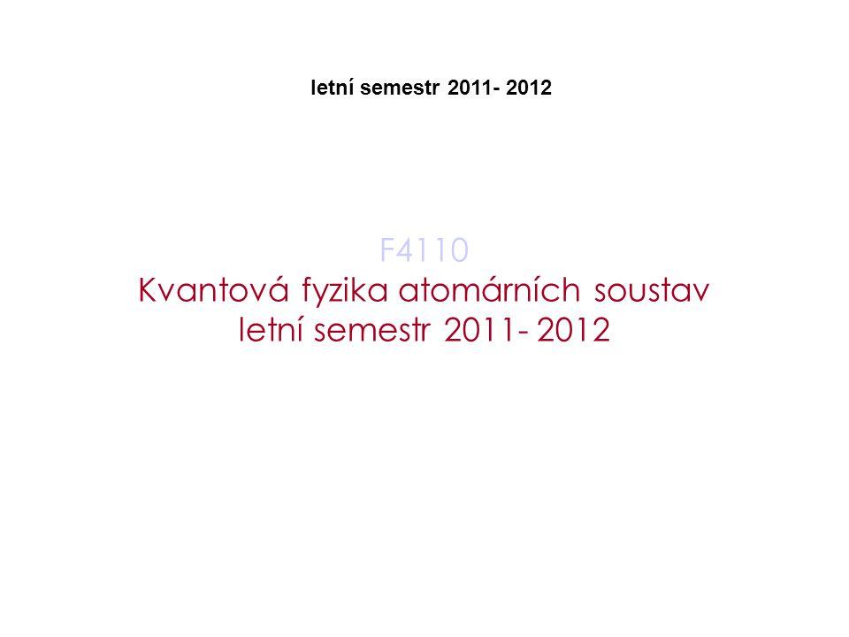 F4110 Kvantová fyzika atomárních soustav letní semestr 2011- 2012 letní semestr 2011- 2012