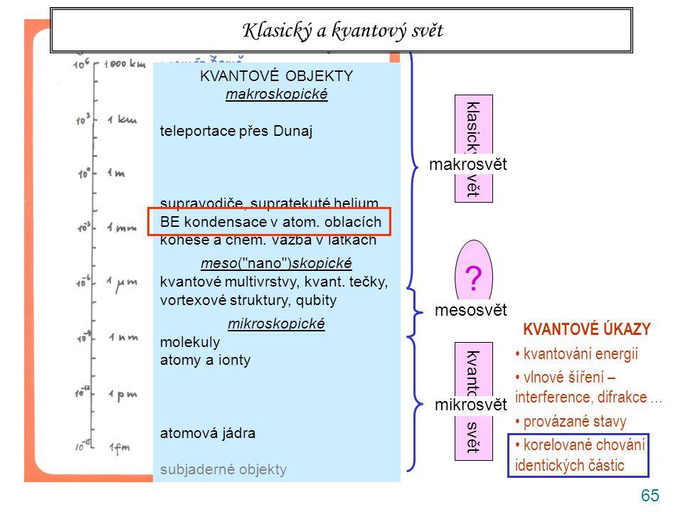 66 Bose-Einsteinova kondensace atomů v pastech Obláček atomů (alkalických kovů) za extrémně nízkých teplot přejde do zvláštního stavu – BE kondensátu, ve kterém všechny atomy se pohybují naprosto shodně, koherentně a dohromady vytvoří makroskopickou vlnovou funkci objeveno 1995 Nobelova cena 2001 Příbuzný jev – supratekutost znám v kapalném heliu od 30tých let PŘIBLIŽNÉ ÚDAJE KRITICKÝCH TEPLOT systemMnTCTC He liquid4 2  10 28 1.47 K Na trap23 2  10 20 1.19  K Rb trap87 2  10 17 3.16 nK