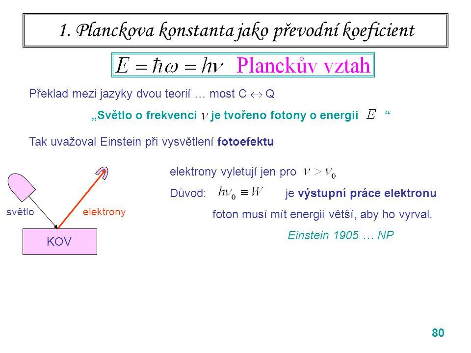 """80 1. Planckova konstanta jako převodní koeficient Překlad mezi jazyky dvou teorií … most C  Q """"Světlo o frekvenci je tvořeno fotony o energii """" Tak"""