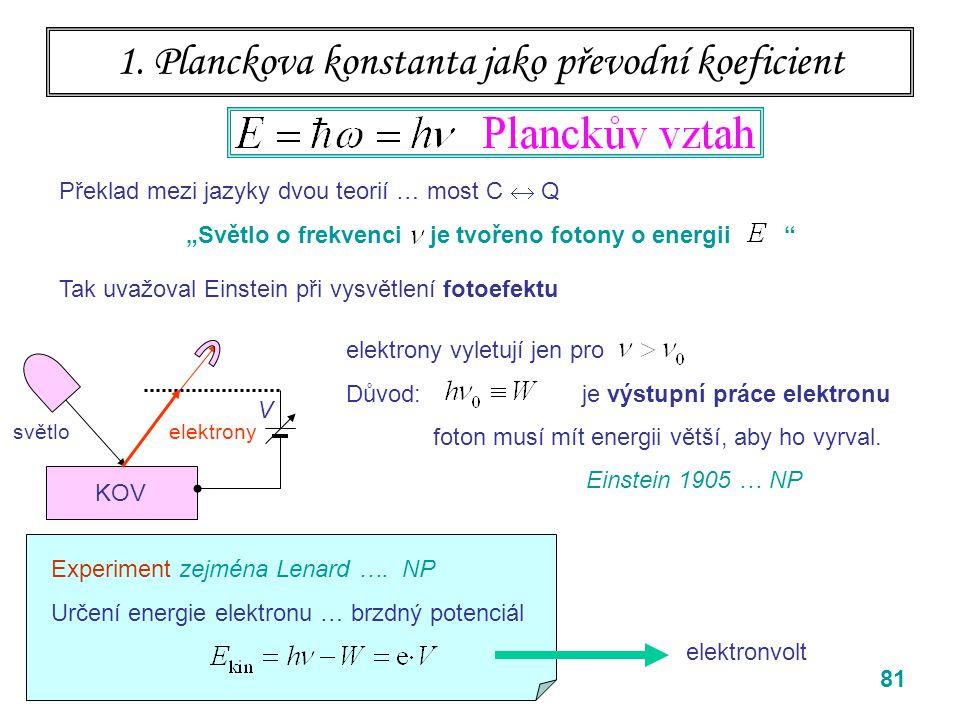81 1. Planckova konstanta jako převodní koeficient Tak uvažoval Einstein při vysvětlení fotoefektu elektrony vyletují jen pro Důvod: je výstupní práce