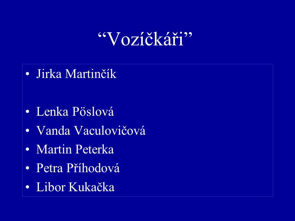 Vozíčkáři Jirka Martinčík Lenka Pöslová Vanda Vaculovičová Martin Peterka Petra Příhodová Libor Kukačka