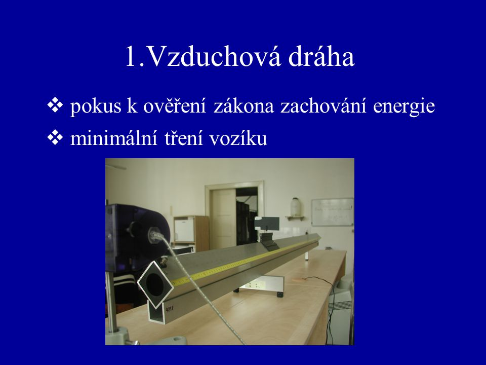 1.Vzduchová dráha  pokus k ověření zákona zachování energie  minimální tření vozíku