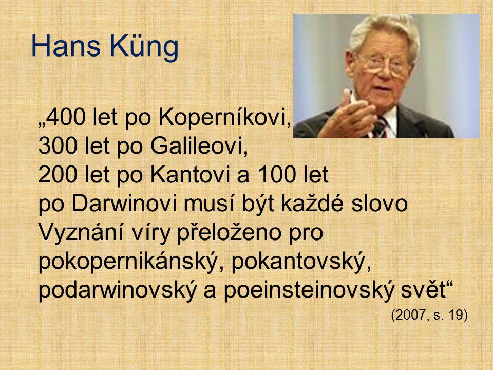 """Hans Küng """"400 let po Koperníkovi, 300 let po Galileovi, 200 let po Kantovi a 100 let po Darwinovi musí být každé slovo Vyznání víry přeloženo pro pok"""