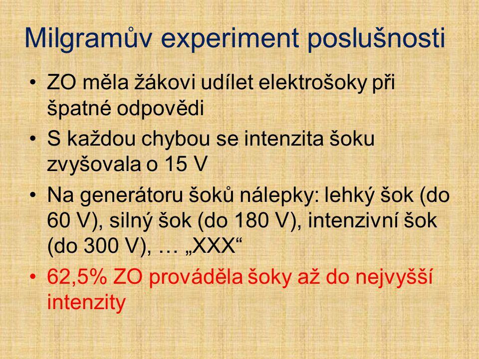 Milgramův experiment poslušnosti ZO měla žákovi udílet elektrošoky při špatné odpovědi S každou chybou se intenzita šoku zvyšovala o 15 V Na generátor