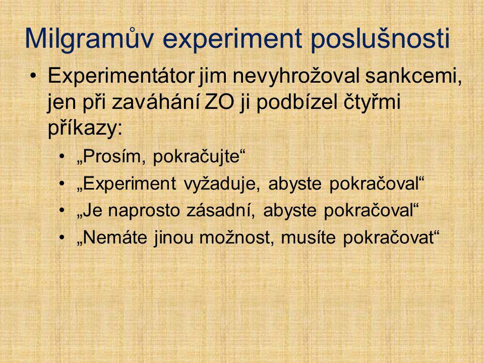 """Milgramův experiment poslušnosti Experimentátor jim nevyhrožoval sankcemi, jen při zaváhání ZO ji podbízel čtyřmi příkazy: """"Prosím, pokračujte"""" """"Exper"""