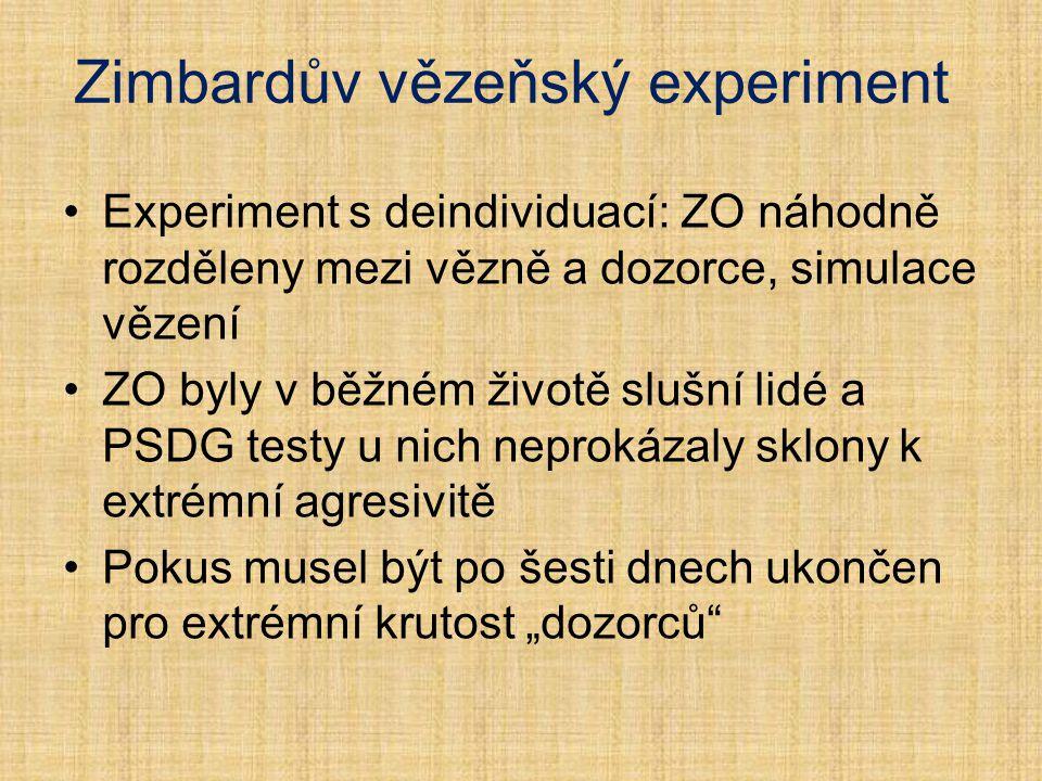 Zimbardův vězeňský experiment Experiment s deindividuací: ZO náhodně rozděleny mezi vězně a dozorce, simulace vězení ZO byly v běžném životě slušní li